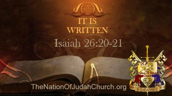 IT IS WRITTEN ISAIAH 26:20-21
